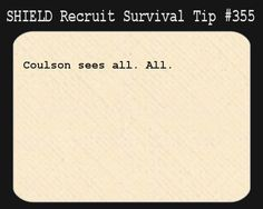 S.H.I.E.L.D. Recruit Survival Tip #355:Coulson sees all. All.[Submitted anonymously]