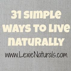 31 Simple Ways to Live Naturally by Lexie:Naturals