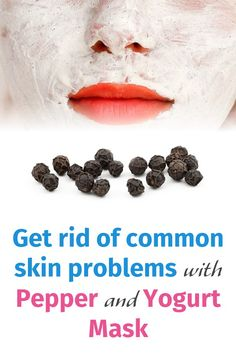 Get rid of common skin problems with Pepper and Yogurt Mask - Glamour 'n' Health