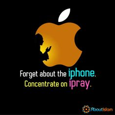 Forget your iphone. Concentrate on ipray!    #Prayer #Faith #Islam