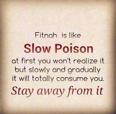 Fitnah is like slow poison.