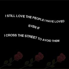 I still love the people I have loved even if I cross the street to avoid them. Pretty Words, Beautiful Words, Lyric Quotes, Lyrics, More Words, The Villain, Quote Aesthetic, Deep Thoughts, Quotes To Live By