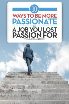 Passionate | Be Grateful For Your Job | http://www.ilanelanzen.com/personaldevelopment/10-ways-to-be-more-passionate-at-a-job-you-lost-passion-for/