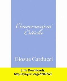 Conversazioni Critiche (Italian Edition) (9781478103387) Giosue Carducci , ISBN-10: 1478103388  , ISBN-13: 978-1478103387 ,  , tutorials , pdf , ebook , torrent , downloads , rapidshare , filesonic , hotfile , megaupload , fileserve