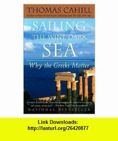 Sailing the Wine-Dark Sea Publisher Anchor Thomas Cahill ,   ,  , ASIN: B004SGD9HI , tutorials , pdf , ebook , torrent , downloads , rapidshare , filesonic , hotfile , megaupload , fileserve