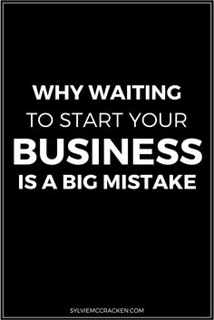Why Waiting to Start Your Business Is a Big Mistake - SylvieMcCracken.com