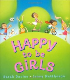 Happy To Be Girls -- a poetic ode to the joy of being a girl... Love this book for my little one.