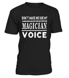 """# Don't Make Me Use My Magician Voice T-Shirt Funny .  Special Offer, not available in shops      Comes in a variety of styles and colours      Buy yours now before it is too late!      Secured payment via Visa / Mastercard / Amex / PayPal      How to place an order            Choose the model from the drop-down menu      Click on """"Buy it now""""      Choose the size and the quantity      Add your delivery address and bank details      And that's it!      Tags: Online Graphic Tees Shirt Design…"""