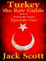 Turkey, the Raw Guide, an ebook by Jack Scott at Smashwords