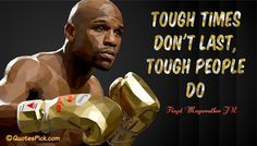 Tough Times Don't Last Tough People Do. Floyd Mayweather, Wise Quotes, Inspirational Quotes, Pretty Boy Floyd, Tough Times Dont Last, Boxing Champions, Fight Night, Mike Tyson, Muay Thai