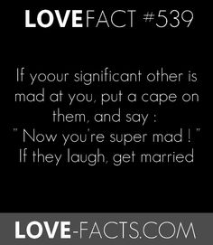 "#DidYouKnow ? If your significant other is mad at you, put a cape on them and say : ""Now you're super mad !"" ... If they laugh, get married"