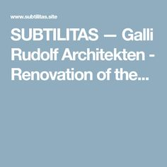 SUBTILITAS — Galli Rudolf Architekten - Renovation of the...