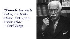 """Knowledge rests not upon truth alone, but upon error also."""