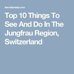 Top 10 Things To See And Do In The Jungfrau Region, Switzerland