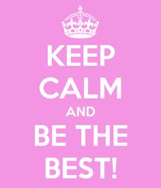KEEP CALM AND BE THE BEST! - KEEP CALM AND CARRY ON Image Generator - brought to you by the Ministry of Information