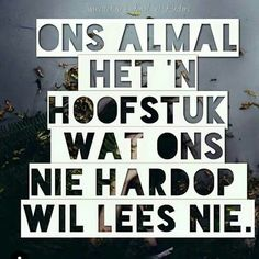 """Ons almal het 'n hoofstuk wat ons nie hardop wil lees nie"" George Patton, Qoutes, Life Quotes, Afrikaanse Quotes, Clever Quotes, Spiritual Growth, Inspire Me, Wise Words, Best Quotes"