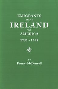 Emigrants from Ireland to America, 1735-1743 : a transcription of the report of the Irish House of Commons into enforced emigration to America / by Frances McDonnell