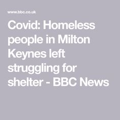 Covid: Homeless people in Milton Keynes left struggling for shelter - BBC News Soup Kitchen, Homeless People, Milton Keynes, Bbc News, Shelter
