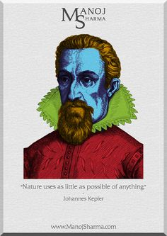 """Johannes Kepler - Manoj Sharma    """"Nature uses as little as possible of anything."""""""