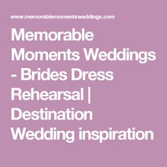 Memorable Moments Weddings - Brides Dress Rehearsal   Destination Wedding inspiration