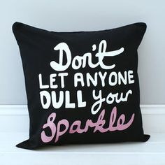 Don't Let Anyone Dull Your Sparkle Cushion - bedroom