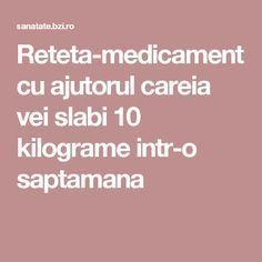 Reteta-medicament cu ajutorul careia vei slabi 10 kilograme intr-o saptamana Health Fitness, Ale, Advice, Good Things, Tips, Recipes, Apothecary, Fashion, Medicine