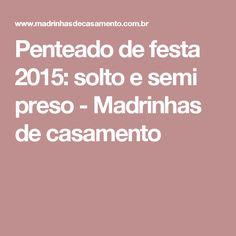 Penteado de festa 2015: solto e semi preso - Madrinhas de casamento