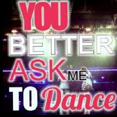 you better ask me to dance