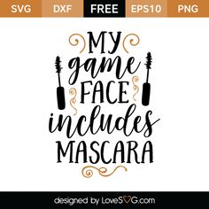 *** FREE SVG CUT FILE for Cricut, Silhouette and more *** My game face includes mascara