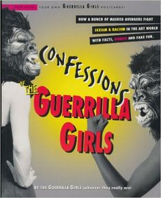 Confessions of the Guerrilla Girls: By the Guerrilla Girls (Whoever They Really are) ; with an Essay by Whitney Chadwick: Amazon.co.uk: Confessions of the Guerrilla Girls Edition: First: 9780060950880: Books