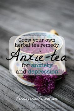 Grow your own herbal tea remedy for anxiety and depression.