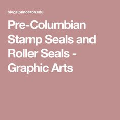 Pre-Columbian Stamp Seals and Roller Seals - Graphic Arts