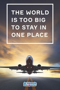 Travel quote: the world is too big to stay in one place