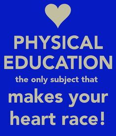 PHYSICAL EDUCATION the only subject that makes your heart race! - KEEP CALM AND CARRY ON Image Generator