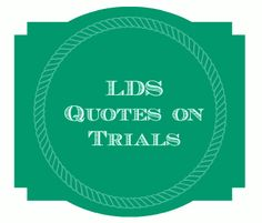 LDS Church Quotes on Trials