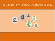 Top 7 Must Have Call Center Software Features -  Call center agents use The Most Common Call Center Software Features.