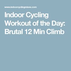 Indoor Cycling Workout of the Day: Brutal 12 Min Climb