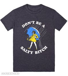Don't Be A Salty Bitch T-Shirt Don't Be A Salty Bitch Funny T-Shirt - sassy shirt for warning those bitches not to be salty. Printed on Skreened T-Shirt