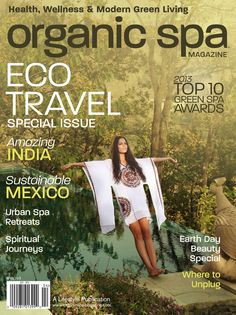 Organic Spa Magazine: Mar-Apr 2013 Eco Travel Issue. Read the entire issue online. #Digital #Magazine | #OrganicSpaMagazine