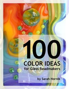 100 Color Ideas for Glass Beadmakers - Lampwork Tutorial by Sarah Hornik. $20.00, via Etsy.