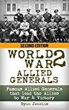 Free Kindle Book -   World War 2: Allied Generals: Famous Allied Generals that Lead the Allies to War & Victory (World War II, World War 2, WWII, WW2, Allied Generals, unbroken, Eisenhower, MacAuthur Book 1) Check more at http://www.free-kindle-books-4u.com/biographies-memoirsfree-world-war-2-allied-generals-famous-allied-generals-that-lead-the-allies-to-war-victory-world-war-ii-world-war-2-wwii-ww2-allied-generals-unbroken-eisen/