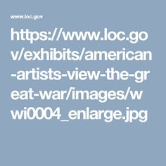 https://www.loc.gov/exhibits/american-artists-view-the-great-war/images/wwi0004_enlarge.jpg