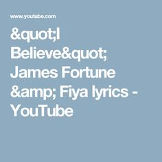 """I Believe""  James Fortune & Fiya lyrics - YouTube"