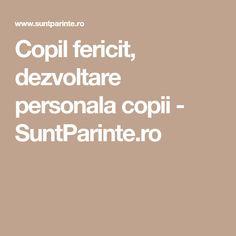 Copil fericit, dezvoltare personala copii - SuntParinte.ro