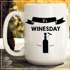 It's Winesday // 15oz Mug // Wednesday is for Wine by HeyShabbyMe