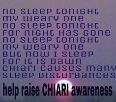 Chiari Awareness.  This is so True. I can't fall asleep until between 4am-7am. Nothing works, not sleeping pills, tea or anything.