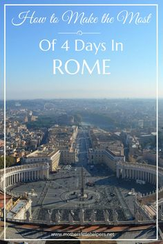A quick city trip is perfect if you have babies and who DOESN'T want to go to Rome?  Here's how to make the most of 4 days in Rome for Mommy's next vacation.
