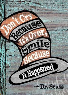 Seuss quotes on loving the life you have and making a difference in the world. Don't cry because it's over. Smile because it happened. Dr. Seuss, Great Quotes, Quotes To Live By, Inspirational Quotes, Motivational, Funny Quotes, Super Quotes, Film Quotes, Uplifting Quotes