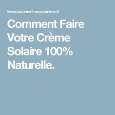 Comment Faire Votre Crème Solaire 100% Naturelle.