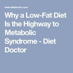 Why a Low-Fat Diet Is the Highway to Metabolic Syndrome - Diet Doctor